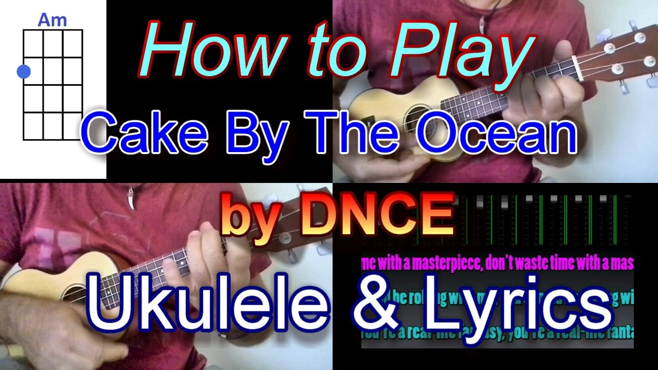 How to play cake by the ocean by dnce ukulele guitar chords with how to play cake by the ocean by dnce ukulele guitar chords with lyrics youtube hexwebz Choice Image
