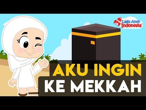 Lagu Anak Islami - Aku Ingin Ke Mekkah - Lagu Anak Indonesia