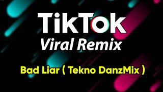 Download lagu DjDanz Remix - Bad Liar ( Tekno Remix ) TikTok Inspired Remix