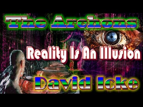 Reality Is An Illusion  David Icke  Also The Archons