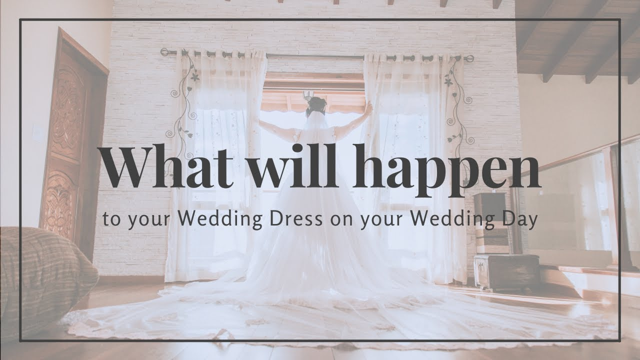 What will happen to your Wedding Dress on your Wedding Day