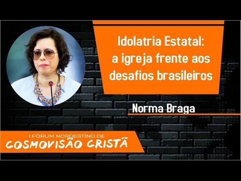 Idolatria Estatal: a igreja frente aos desafios brasileiros (Norma Braga)