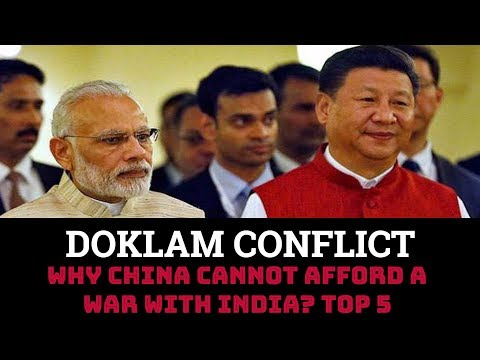 DOKLAM CONFLICT-WHY CHINA CANNOT AFFORD A WAR WITH INDIA?