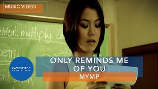 Only Reminds Me Of You | MYMP | Official Music Video