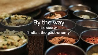 "By the way - Episode 21 / ""India part 2 : the gastronomy"""