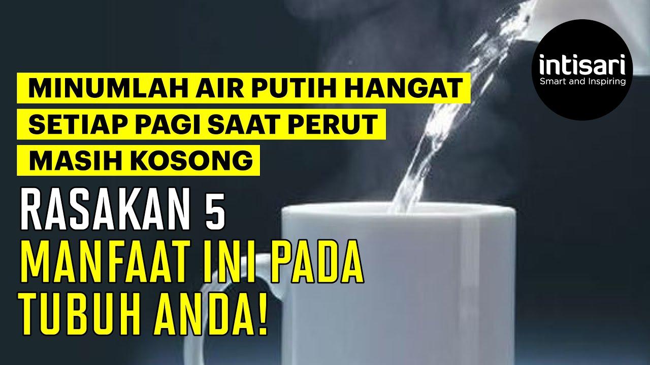 Manfaat Minum Air Putih Hangat Setiap Pagi Saat Perut Kosong Intisari Online Youtube
