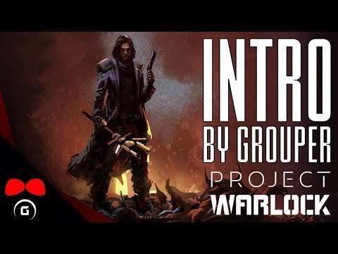 Project Warlock | INTRO | Grouper