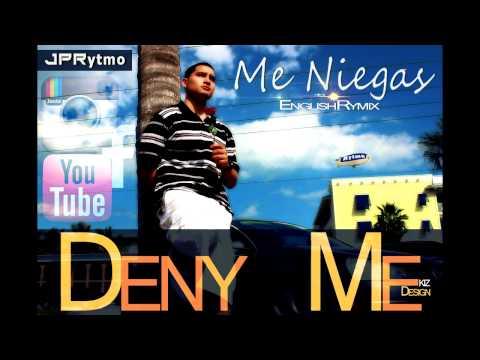 Deny Me ( Me Niegas English Rymix)