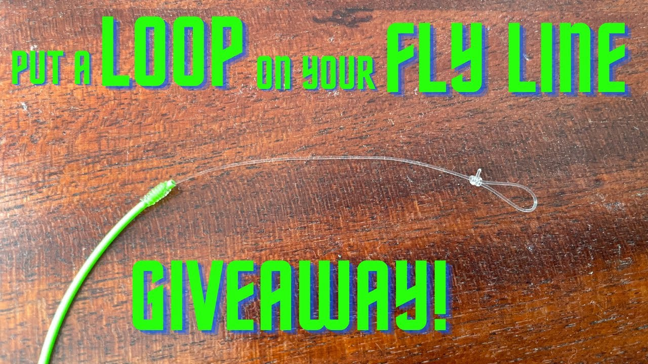 GIVEAWAY & Putting a LOOP on your FLY LINE (fly fishing)