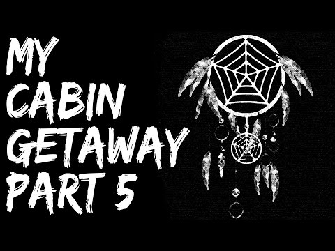 Scary Stories Video - My Cabin Getaway (Part 5) - Nightmare Fuel