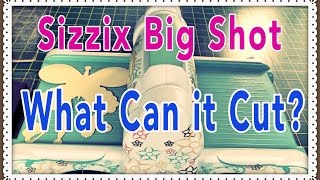 Sizzix Big Shot:  What Can It Cut?