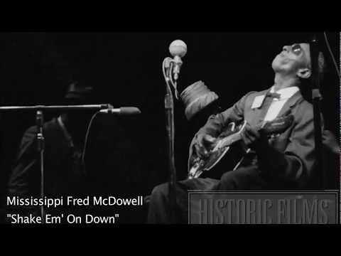 AMAZING RAW DELTA BLUES - MISSISSIPPI FRED MCDOWELL - SHAKE EM' ON DOWN