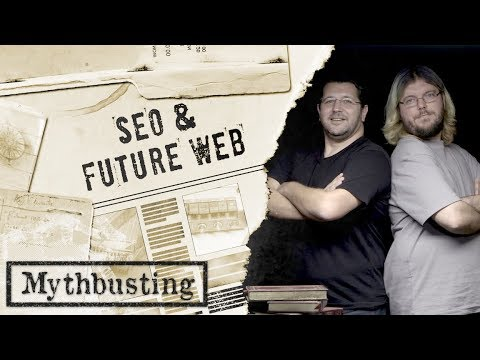 The Future of the Web: SEO Mythbusting