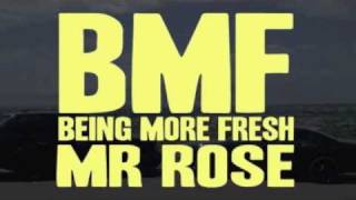 BEING MORE FRESH (B.M.F.) -MR. ROSE