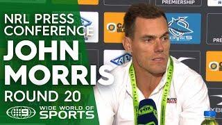 NRL Press Conference: John Morris - Round 20   NRL on Nine