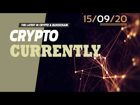 CryptoCurrently – The LATEST NEWS ROUNDUP In All Things CRYPTO and BLOCKCHAIN – September 15th 2020!
