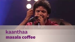 Kaanthaa - Masala Coffee - Music Mojo Season 3 - Kappa TV