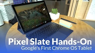 Hands-on with Pixel Slate: Google's First Chrome OS Tablet