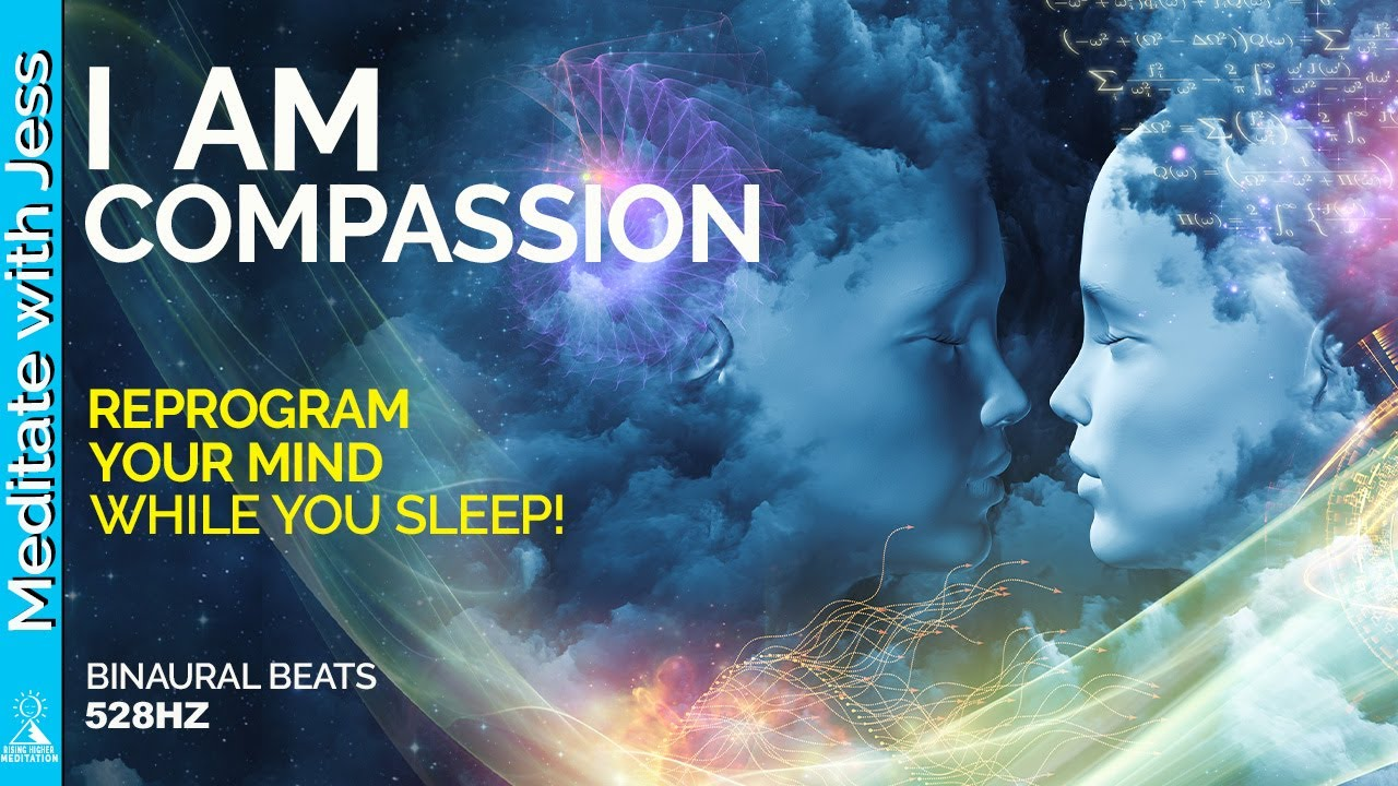 RAISE YOUR FREQUENCY WHILE YOU SLEEP.  COMPASSION REPROGRAMMING for JOY POSITIVE AFFIRMATIONS 528Hz.