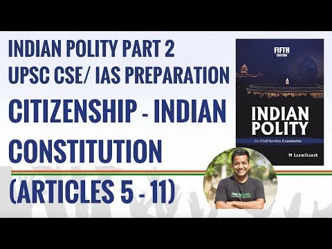 Citizenship of India - Indian Constitution Articles 5-11 Indian Polity Part 2 | IAS Preparation