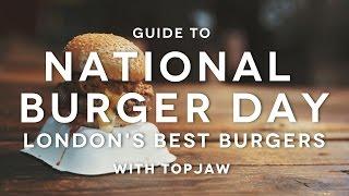 National Burger Day | London's Best Burgers | TOPJAW X FOODIEHUB