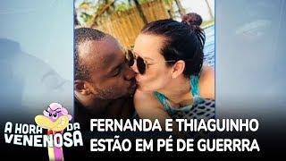 Fernanda Souza e Thiaguinho estão em pé de guerra