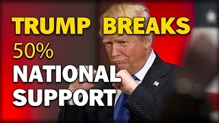 TRUMP BREAKS 50% NATIONAL SUPPORT