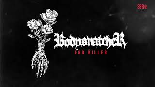 Bodysnatcher - Ego Killer