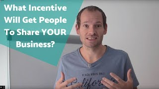 What Incentive Will Get People To Share YOUR Business?