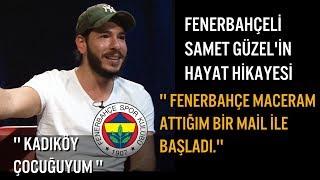 Fenerbahçeli Samet Güzel - Hayat Hikayesi - Fenerbahçe Serüveni