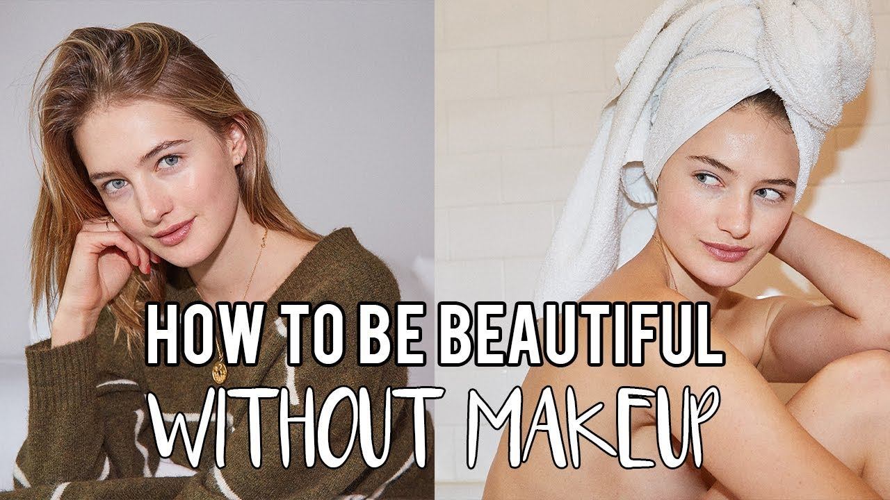 How To Be Beautiful With No Makeup  Model Tips, Health Tricks, & Self Love   Sanne