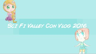 SciFi Valley Con Vlog 2016