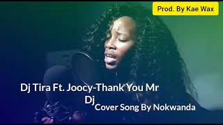 This is a recording of previously recorded song by nokwanda produced kae wax, commercially released dj tira ft. joocy-thank you mr dj.