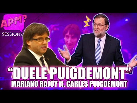 APM SESSIONS - 'DUELE PUIGDEMONT' - Mariano Rajoy ft. Carles Puigdemont