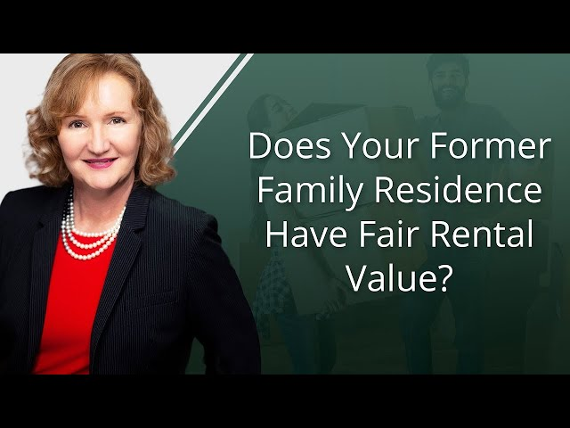 Does Your Former Family Residence Have Fair Rental Value?