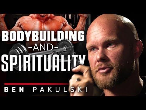 BEN PAKULSKI: BODYBUILDING AND SPIRITUALITY: How To Make Bodybuilding A Spiritual Endeavour | LR