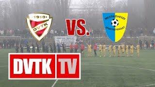 DVTK - Mezőkövesd | 1-0 (1-0) | 2016. január 30. | DVTK TV