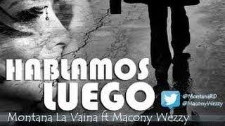 Montana La Vaina Ft Macony Wezzy - HABLAMOS LUEGO  ( W/Liricas ) thumbnail