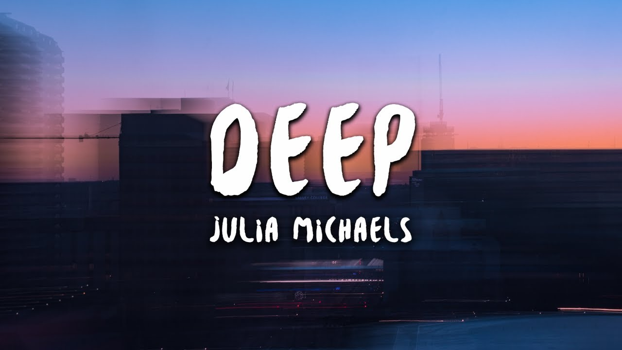 Julia Michaels - Deep (Lyrics)