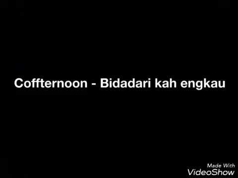 Coffternoon - bidadari kah engkau ( video lirik )