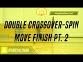 Double Crossover-Spin Move Finish Pt. 2