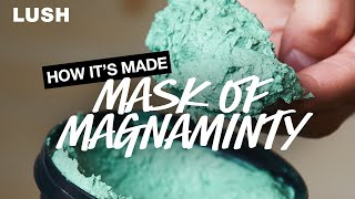 Lush How It's Made: Mask of Magnaminty