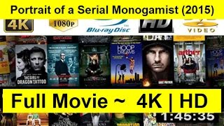 Portrait of a Serial Monogamist Full Length'MovIE 2015