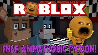 Annoying Orange Plays - ROBLOX: FNAF Animatronic Tycoon