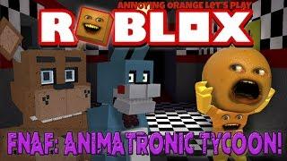 annoying orange plays roblox fnaf animatronic tycoon