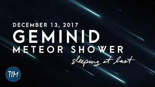 Geminid Meteor Shower (December 13, 2017) | Sleeping At Last