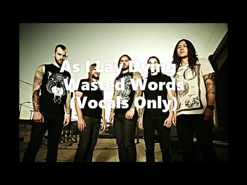 As I Lay Dying - Wasted Words (Vocals Only)