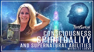 Consciousness, Spirituality and Supernatural Abilities   Michelle Lucas   TruthSeekah Podcast
