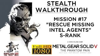 Metal Gear Solid V: The Phantom Pain Stealth Walkthrough - Mission #17 Rescue Intel Agents S-RANK
