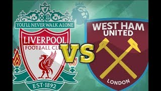 LIVERPOOL VS WEST HAM || STARTING XI || EPL || 12TH AUGUST 2018